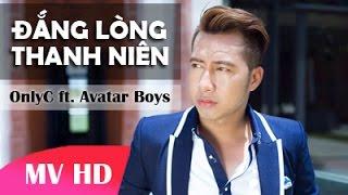 ĐẮNG LÒNG THANH NIÊN - OnlyC ft. Avatar Boys