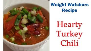 Weight Watchers Recipe:  Hearty Turkey Chili (6 Points)