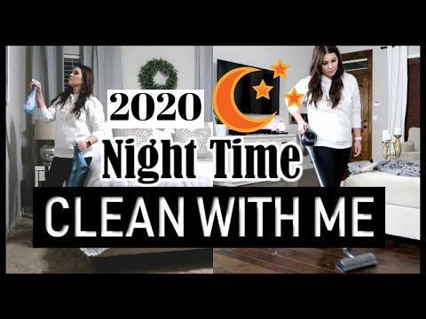 NEW NIGHT TIME CLEANING   AFTER DARK CLEAN WITH ME 2020   WHOLE HOUSE CLEANING