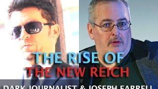 DARK JOURNALIST & JOSEPH FARRELL - THE RISE OF THE NEW REICH & DEEP STATE AMERICA