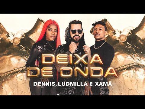 Dennis DJ, Xamã & Ludmilla – Deixa de Onda (Porra Nenhuma)