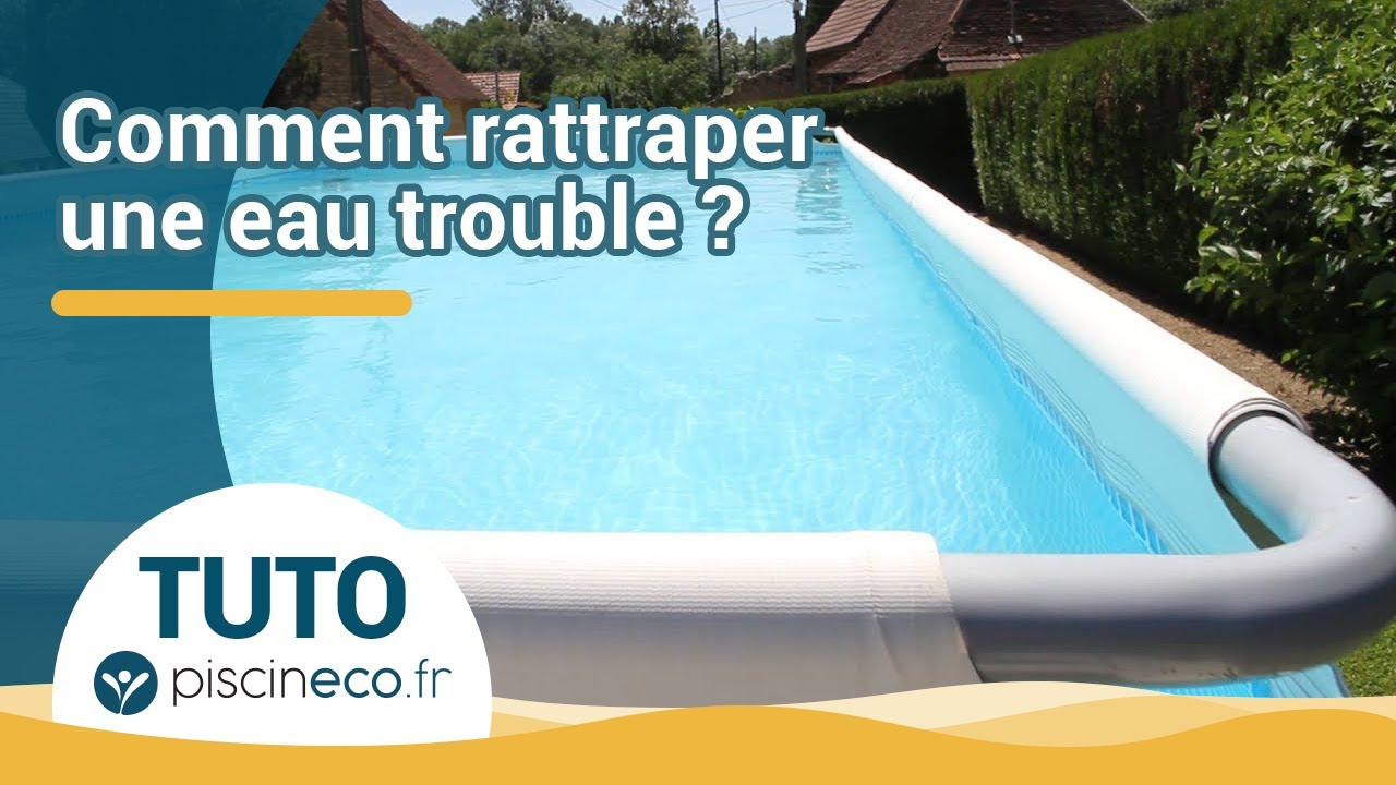 Comment Rattraper Une Eau Trouble De Piscine Youtube