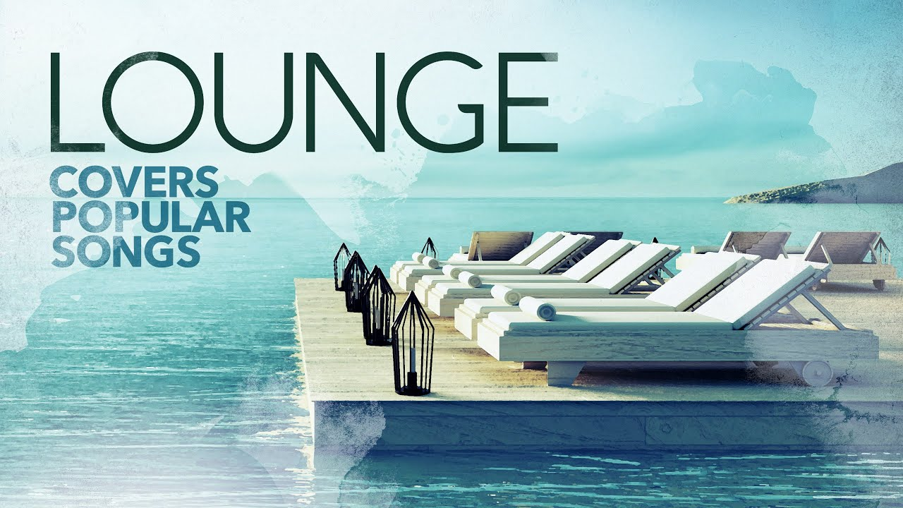 Lounge Covers Popular Songs  Cool Music 2021