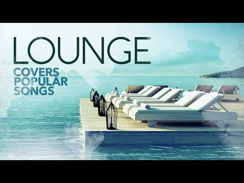 Lounge Covers Popular Songs - Cool Music 2021 - Music Brokers
