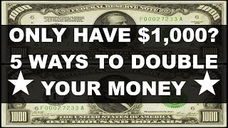 Only Have $1,000! 5 Ways to Double Your Money ★★★ Make Money