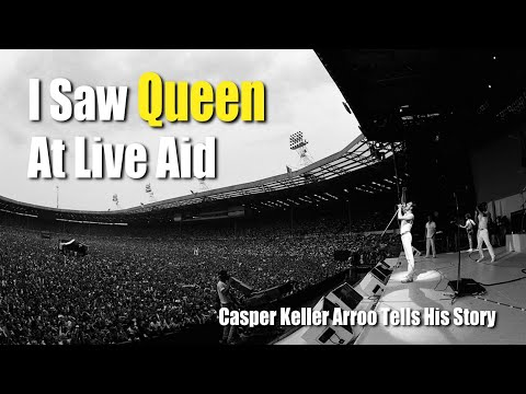 I Saw Queen At Live Aid - Casper Keller Arroo Tells His Story Of That Historic Day July 13 1985