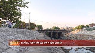Tin Tức 24h: Người dân Đà Nẵng kêu trời vì kênh ô nhiễm