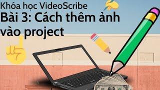 Cách làm video animation bằng phần mềm videoscribe || Bài 3: Cách thêm ảnh vào project