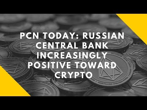 PCN TODAY: Russian Central Bank Increasingly Positive Toward Crypto