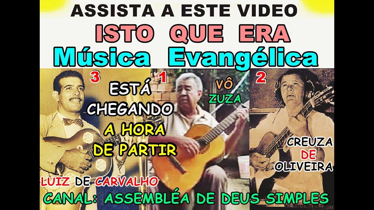 ISTO QUE ERA MÚSICA EVANGÉLICA ESTÁ CHEGANDO A HORA DE PARTIR LUIZ DE CARVALHO - CREUZA DE OLIVEIRA