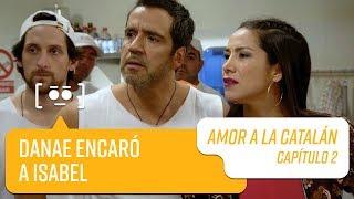 Danae encaró a Isabel   Amor a la Catalán