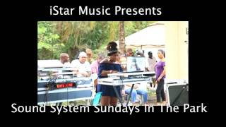 iStar Promotions   Sound System Sundays In The Park   Fathers Day   2017 Pt 1