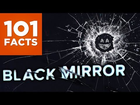 101 Facts About Black Mirror