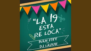 Provided to YouTube by CDBaby La 19 Está Re Loca · DJ Lauuh · Ivan Fitt La 19 Está Re Loca ℗ 2019 DJ Lauuh Released on: 2019-02-28 Auto-generated by ...