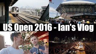 US Open 2016 - Ian's Tennis Vlog