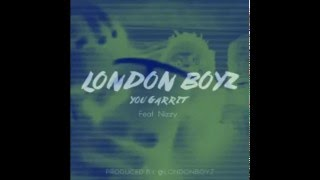 London Boyz - You Garrit (feat. Nizzy) [Audio]