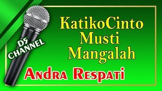 Katiko Cinto Musti Mangalah (Karaoke Minang) ~ Andra Respati