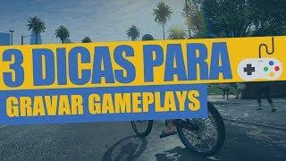 3 DICAS PARA GRAVAR VÍDEOS DE GAMEPLAY - AjudaTube.com.br