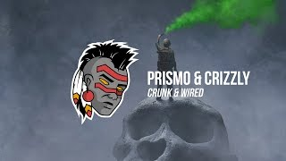 Prismo x Crizzly - Crunk & Wired