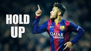 Neymar - Hold Up 2015 HD