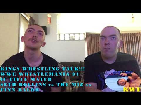 KINGS WRESTLING TALK!!! WWE WrestleMania 34 The Miz vs Finn Balor vs Seth Rollins Reaction