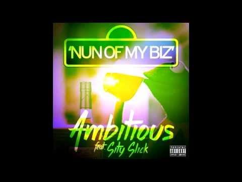 Ambitious Ft Sity Slick - Nun Of My Biz (Single)