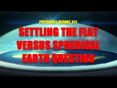 PHYSICIST REPORT 311 SETTLING THE FLAT VERSUS SPHERICAL EARTH QUESTION thumbnail