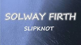 Slipknot - Solway Firth (Lyrics)