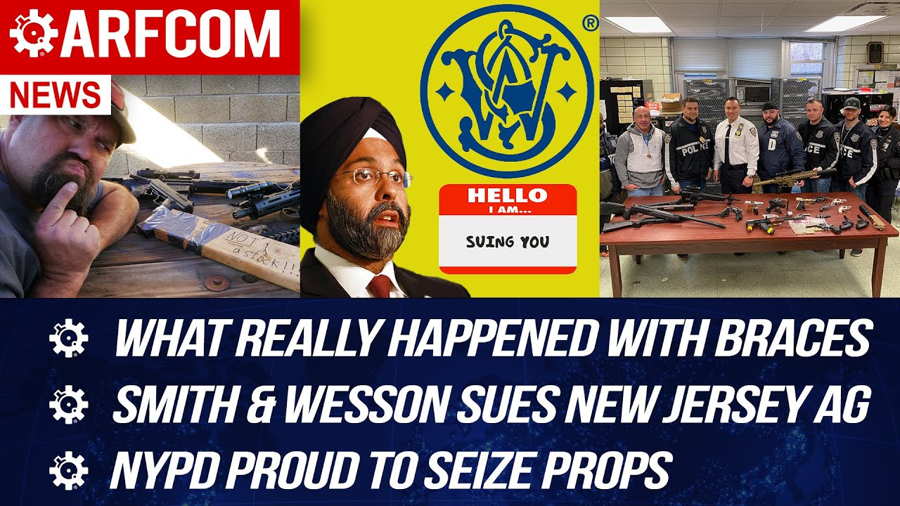 [ARFCOM NEWS] What Really Happened With Braces + S&W Sues NJ AG + NYPD Proud To Seize Props