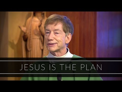 Jesus is the Plan | Homily: Father Dan O'Connell