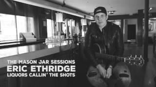 Eric Ethridge - Mason Jar Session - Liquors Callin' The Shots