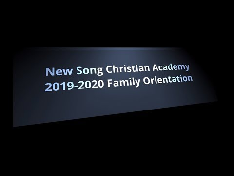 New Song Christian Academy 2019-2020 Family/Student Orientation