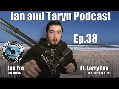 "Ian and Taryn Podcast - Ep. 38 - Ft. Larry Fox aka ""Poppy"" (Smoking Doctors, Politics, Jazz, News)"
