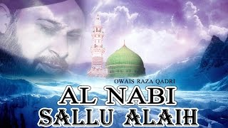 Al Nabi Sallu Alaih _ Best Naat Of Owais Raza Qadri _ Latest Naat E Shafif Video _ Naats Islamic