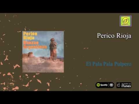 Perico Rioja / Danzas Argentinas - El Pala Pala Pulpero