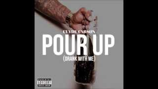 Clyde Carson - Pour Up (Drank With Me) [2013]