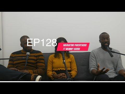 EP128 - Navigating Parenthood Ft Mummy Harrii