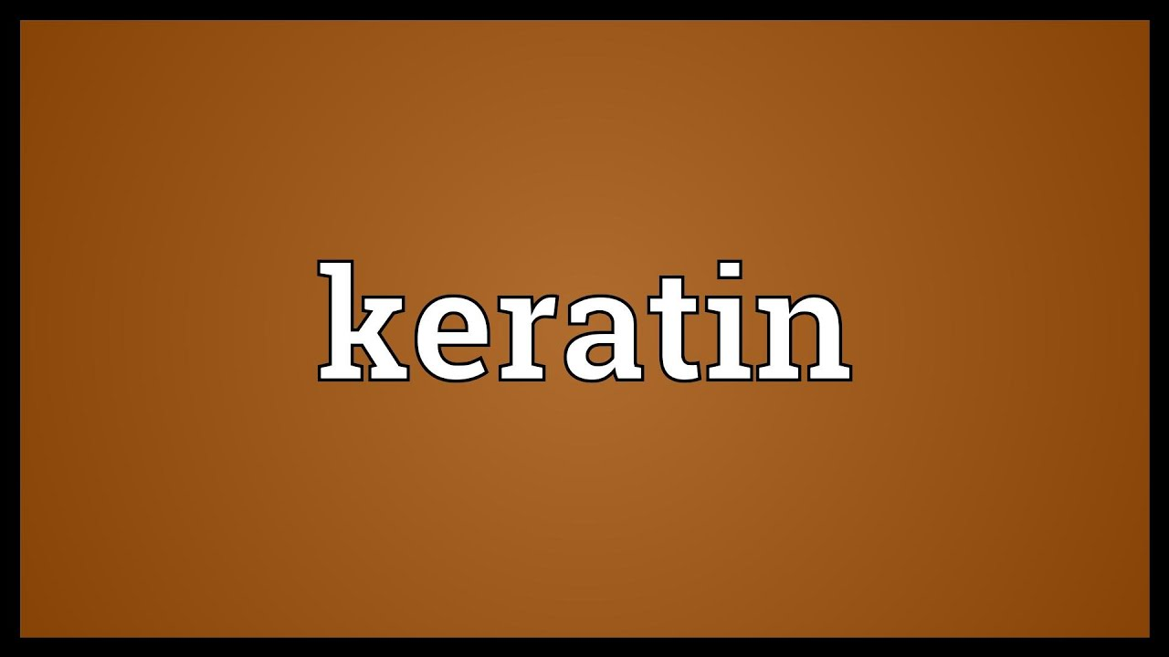 Keratin Meaning Youtube