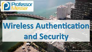 Wireless Authentication and Security - CompTIA Network+ N10-007 - 4.3