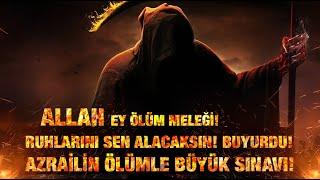 Ölüm Meleğinin Sınavı! ALLAH Seslenir Ey AZRAİL Sen artık Adem oğullarının canını alacaksın!
