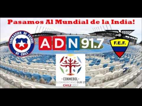 Chile 1 Ecuador 0 - Hexagonal Final Sudamericano Sub 17 Chile 2017 - ADN Radio Chile 91.7