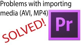 Premiere Pro: AVI or MP4 Import Issues Fix
