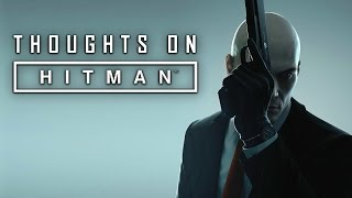 Thoughts On HITMAN (2016) | In-Depth Review