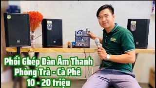 Dàn Âm Thanh Karaoke Cho PHÒNG TRÀ - CÀ PHÊ tầm giá 10 - 20 Triệu