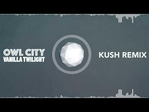 Owl City  Vanilla Twilight Kush Remix