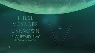 "These Voyages Unknown - ""Planetary Rim"" Animation Showcase"
