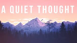 [CALM MUSIC] A Quiet Thought