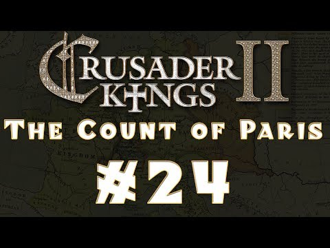Let's Play: Crusader Kings II -- The Count of Paris -- Ep 24