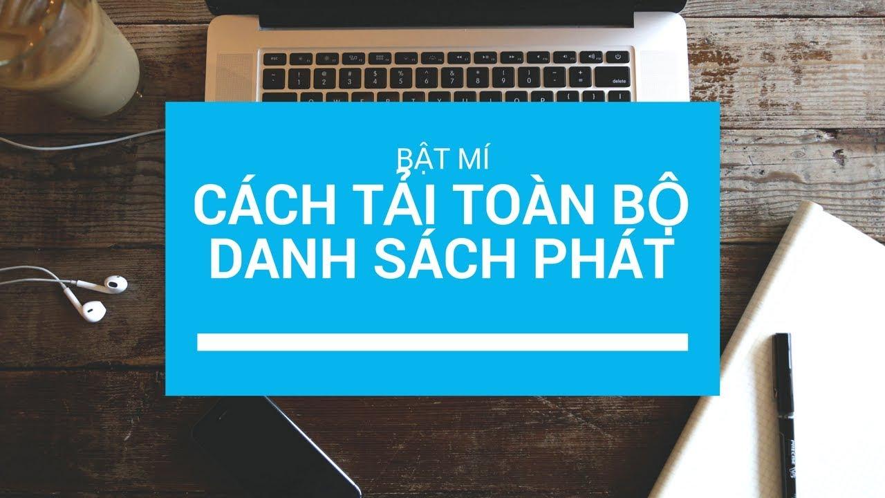 Tiết lộ cách download Playlist | Danh sách phát trên Youtube | Phan Hoài Nam