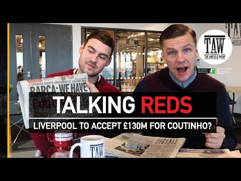 Talking Reds: Liverpool To Accept £130m For Coutinho?